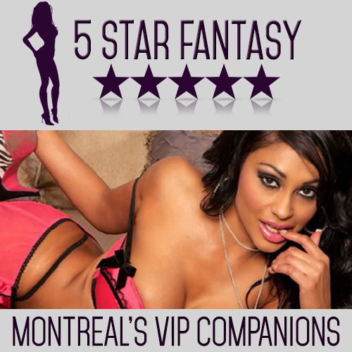 5 Star Fantasy - Montreal Escort Agency - VIP Montreal Escorts